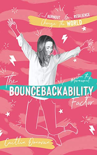 The Bouncebackability Factor: End Burnout, Gain Resilience, and Change the World (English Edition)