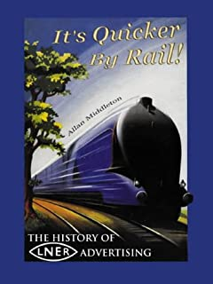 It's Quicker By Rail!: The History of LNER Advertising