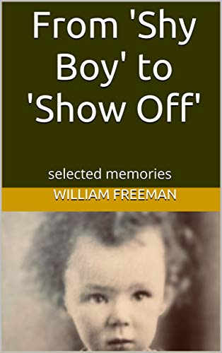 From 'Shy Boy' to 'Show Off': selected memories (English Edition)
