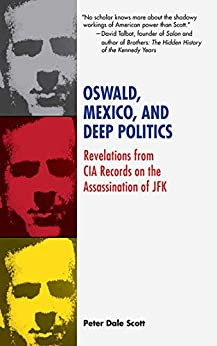 Oswald, Mexico, and Deep Politics: Revelations from CIA Records on the Assassination by [Peter Dale Scott]