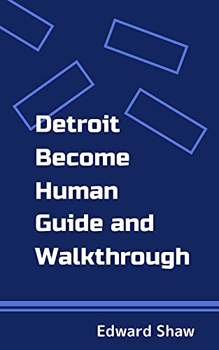 Detroit Become Human Guide and Walkthrough (English Edition)