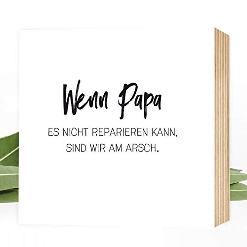 Wunderpixel® Holzbild Wenn Papa nicht. sind wir am Arsch - 15x15x2cm zum Hinstellen/Aufhängen, echter Fotodruck mit Spruch auf Holz - schwarz-weißes Wand-Bild Aufsteller Dekoration oder Geschenk