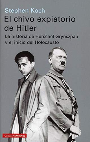 El chivo expiatorio de Hitler: La historia de Herschel Grynszpan y el inicio del Holocausto