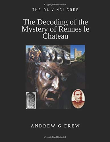 The Decoding of the Mystery of Rennes le Chateau: The Da Vinci Code