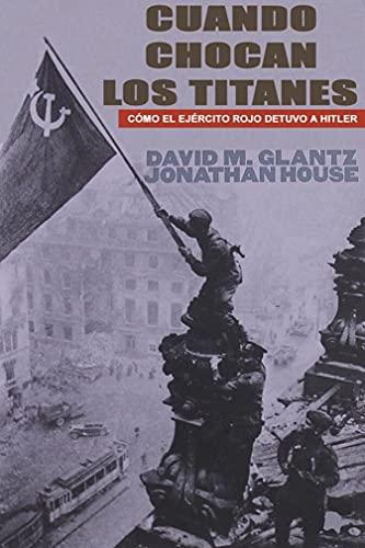Cuando chocan los titanes: Cómo el Ejército Rojo detuvo a Hitler (Spanish Edition)