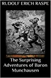 THE SURPRISING ADVENTURES OF BARON MUNCHAUSEN ANNOTATED (English Edition)