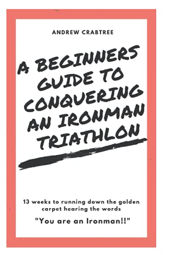 Compare Textbook Prices for Beginners Guide to Conquering an Ironman Triathlon: 13 weeks to completing your 1st Ironman Triathlon  ISBN 9781521447291 by Crabtree, Andrew,Crabtree, Andrew