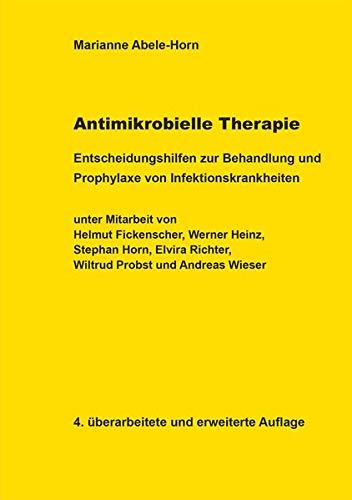 Antimikrobielle Therapie: Entscheidungshilfen zur Behandlung und Prophylaxe von Infektionskrankheiten
