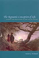 The Romantic Conception Of Life: Science And Philosophy In The Age Of Goethe (Science and Its Conceptual Foundations)