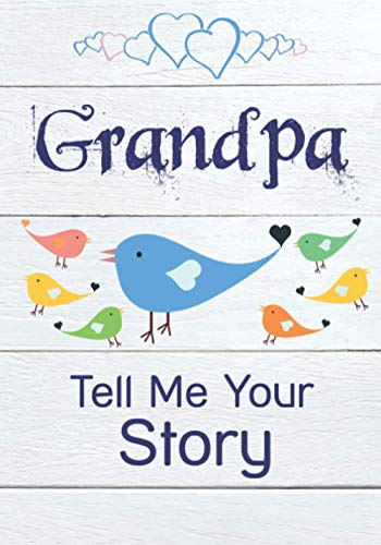Grandpa, Tell Me Your Story: Keepsake & Memory Journal with questions for Grandfather | Grandpa memory book to fill out for children & grandchildren