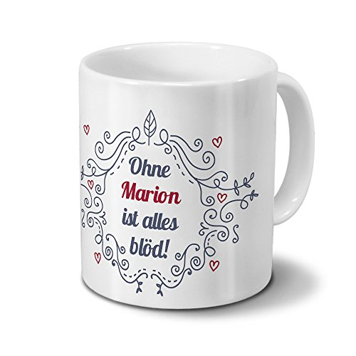 Tasse mit Namen Marion - Motiv Ohne Marion ist alles blöd - Ornamente Design - Namenstasse, Kaffeebecher, Mug, Becher, Kaffeetasse - Farbe Weiß