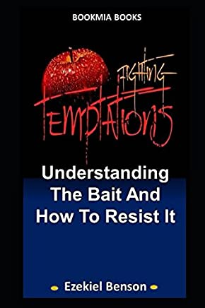 Fighting Temptations: Understanding The Bait And How To Resist It