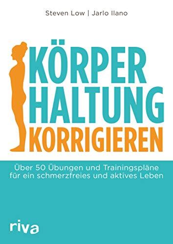 Körperhaltung korrigieren: Über 50 Übungen und Trainingspläne für ein schmerzfreies und aktives Leben