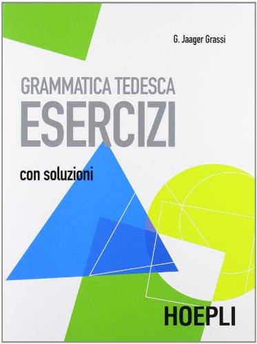 Grammatica tedesca. Esercizi. Con soluzioni (  A1, B1 )