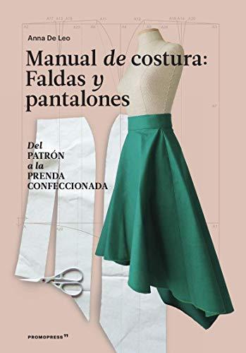 Manual de costura, faldas y pantalones. Del Patrón A la prenda Confeccionada