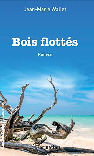 Bois flottés: Roman