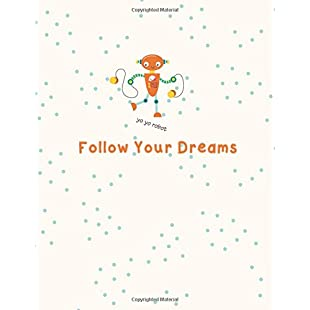 Yo yo robot Follow Your Dreams Blank & Lined Paper for Drawing and Writing (8.5 x 11 Large)