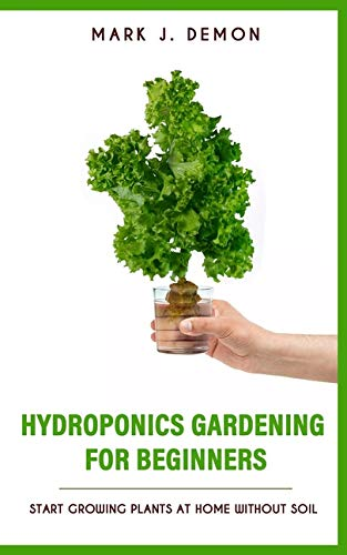 Hydroponics Gardening For Beginners: Start Growing Plants At Home Without Soil