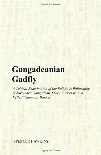 Gangadeanian Gadfly: A Critical Examination of the Religious Philosophy of Surrendra Gangadean, Owen Anderson, and Kelly Fitzimmons Burton