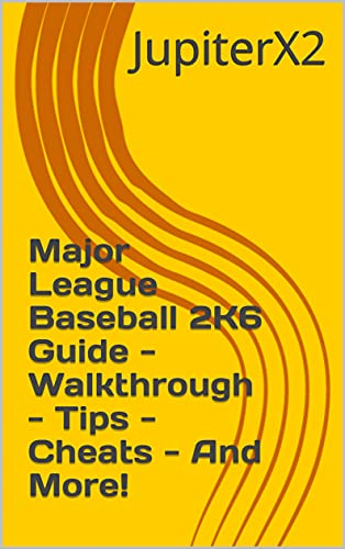 Major League Baseball 2K6 Guide - Walkthrough - Tips - Cheats - And More! (English Edition)