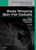 Body Shaping: Skin Fat Cellulite: Procedures in Cosmetic Dermatology Series