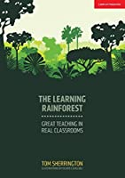 The Learning Rainforest: Great Teaching in Real Classroom