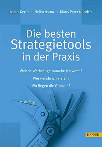 Die besten Strategietools in der Praxis mit CD-ROM: Welche Werkzeuge brauche ich wann? Wie wende ich sie an? Wo liegen die Grenzen?