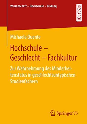 Hochschule - Geschlecht - Fachkultur: Zur Wahrnehmung des Minderheitenstatus in geschlechtsuntypischen Studienfächern (Wissenschaft – Hochschule – Bildung)