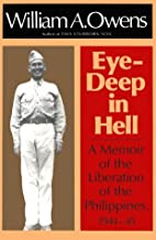 Eye-Deep in Hell: A Memoir of the Liberation of the Philippines, 1944-45