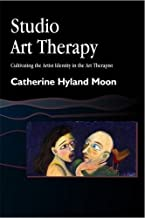 Studio Art Therapy: Cultivating the Artist Identity in the Art Therapist (Arts Therapies)