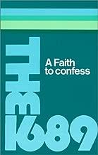 A Faith to Confess: The Baptist Confession of Faith of 1689