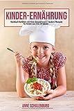 Kinder Ernährung: Ernährung bei Kindern - Das Kochbuch für Eltern und Kinder. Gesund essen - leckere und einfache Rezepte für Kinder von 3-14 Jahren