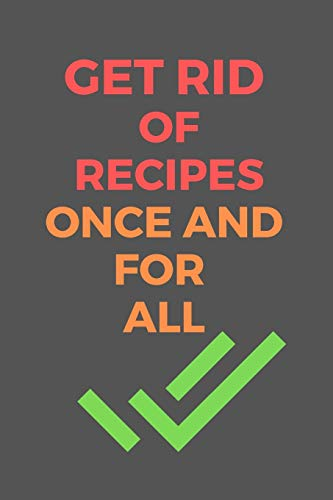 Why Should You Buy Get Rid of RECIPES Once and For All: All Purpose  Recipes  6x9 Blank Lined Forma...