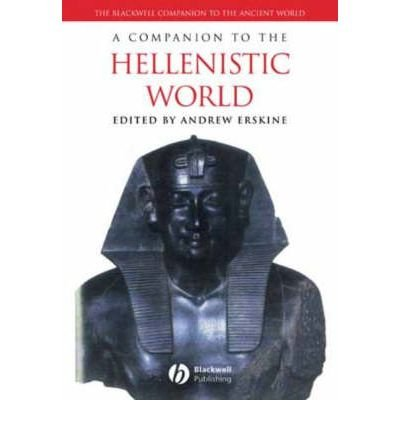 { [ A COMPANION TO THE HELLENISTIC WORLD (BLACKWELL COMPANIONS TO THE ANCIENT WORLD) ] } Erskine, Andrew ( AUTHOR ) Apr-25-2005 Paperback