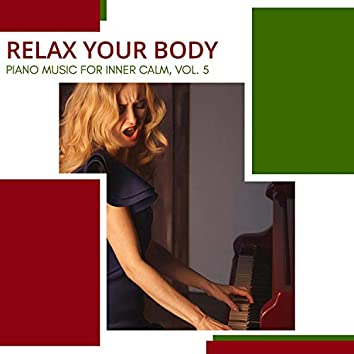 Relax Your Body - Piano Music For Inner Calm, Vol. 5