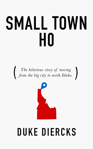 Book: Small Town Ho - The Hilarious Story of Moving from the Big City to North Idaho by Duke Diercks