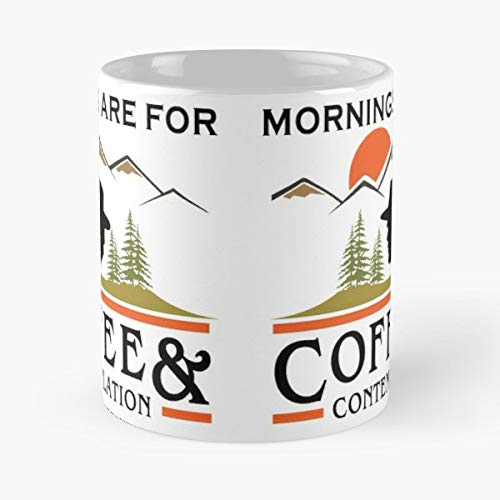 Mornings Are For Coffee And Contemplation Classic Mug - Funny Gift Tea Cup White 11 Oz The Best Gift For Holidays
