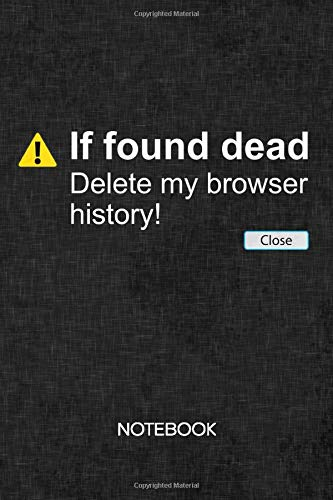 If Found Dead Delete My Browser History: NOTEBOOK GRID-LINED Funny Quotes Journal for Geek 120 Pages A5 6x9 - GRIDDED Meme Quotes Diary - Männer Witze Notepad SQUARED Paper Kinky Joke Sketchbook