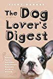 The Dog Lover's Digest: Quotes, Facts, and Other Paw-sitively Adorable Words of...