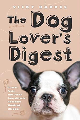 The Dog Lover\'s Digest: Quotes, Facts, and Other Paw-sitively Adorable Words of Wisdom
