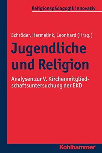 Jugendliche und Religion: Analysen zur V. Kirchenmitgliedschaftsuntersuchung der EKD (Religionspädagogik innovativ, 13, Band 13)