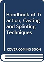 Handbook of Traction, Casting and Splinting Techniques