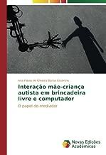 Interação mãe-criança autista em brincadeira livre e computador: O papel do mediador (Portuguese Edition)