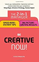 Be Creative ? Now!: The 2-in-1 Manager: Speed Read - instant tips; Big Picture - lasting results by Steve Rawling(2016-07-30)
