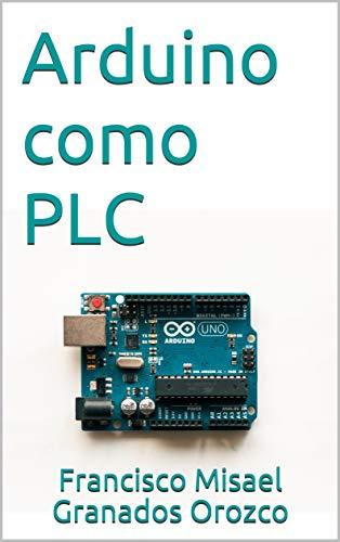 Arduino como PLC (Spanish Edition)