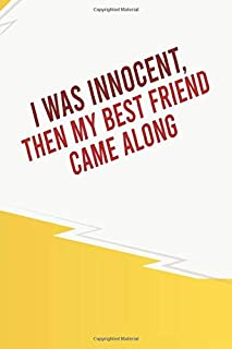 I was innocent, then my best friend came along: Funny friends Quote Journal Notebook gift, Funny meme Writing Journal, Not...