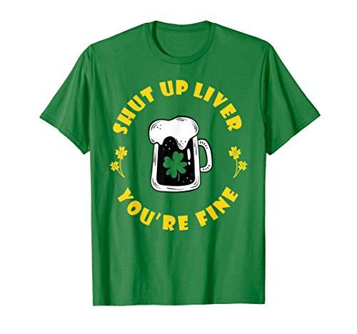 Dark Beer Drinking Saint Patricks Shut Up Liver T-Shirt