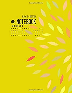 Dotted Notebook 8.5 x 11 Mandala: Big  Journal Notebook Yellow, Stylish Mandala Design, Blank, Dot Grid, , Soft Cover, Numbered Pages, No Bleed (Large Dotted Notebook Journals)