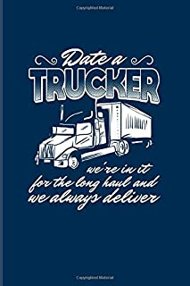 Date A Trucker We're In It For The Long Haul And We Always Deliver: Funny Trucking Joke 2020 Planner | Weekly & Monthly Pocket Calendar | 6x9 Softcover Organizer | For Truck Driving & Wrangler Fans