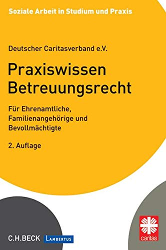 Praxiswissen Betreuungsrecht: Für Ehrenamtliche, Familienangehörige und Bevollmächtigte (Soziale Arbeit in Studium und Praxis)